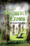 The Shamrock Crown and the Legend of Excalibur by Arthur Cola