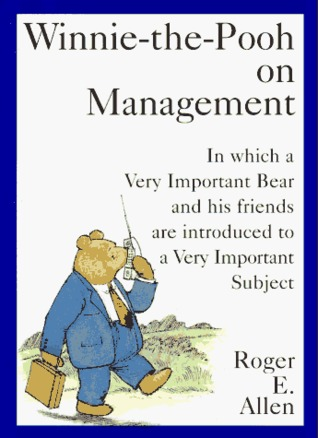 Winnie-the-Pooh on Management: In which a Very Important Bear and his friends are introduced to a Very...