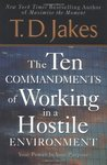 Ten Commandments of Working in a Hostile Environment by T.D. Jakes