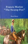 Francis Marion: The Swamp Fox - illustrated