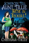 Somebody Tell Aunt Tillie We're In Trouble! (ToadWitch #2)