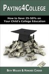 Paying4College: How to Save 25-50% on Your Child's College Education