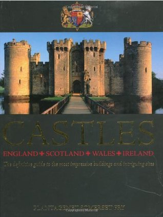 Castles: England, Scotland, Wales, Ireland: The Definitive Guide to the Most Impressive Buildings and Intriguing Sites