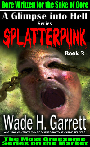 Splatterpunk - Gore Written for the Sake of Gore (A Glimpse into Hell, book 3)