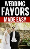 Wedding Favors Made Easy - Great Tips On Wedding Favors