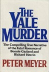 The Yale Murder: The Compelling True Narrative of the Fatal Romance of Bonnie Garland and Richard Herrin