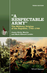 A Respectable Army: The Military Origins of the Republic, 1763-1789