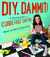DIY, Dammit!: A Practical Guide to Curse-Free Crafting