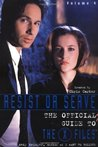 Resist or Serve: Official Guide to The X-Files Volume 4