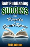 Self Publishing Success With Kindle & Createspace: A Detailed Easy to Follow Self Publishing Guide
