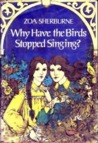 Why Have the Birds Stopped Singing? by Zoa Sherburne