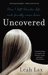 Uncovered by Leah Lax