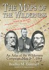 The Maps of the Wilderness: An Atlas of the Wilderness Campaign, May 2-7, 1864