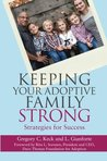 Keeping Your Adoptive Family Strong: Strategies for Success