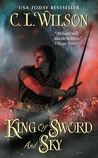 King of Sword and Sky by C.L. Wilson