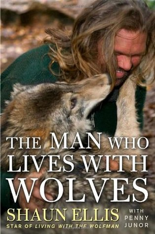 The Man Who Lives with Wolves by Shaun Ellis