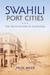 Swahili Port Cities: The Architecture of Elsewhere