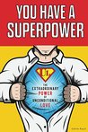 You Have a Superpower: The Extraordinary Power of Unconditional Love