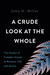 A Crude Look at the Whole: The Science of Complex Systems in Business, Life, and Society