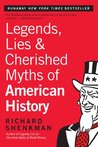 Legends, Lies & Cherished Myths of American History by Richard Shenkman