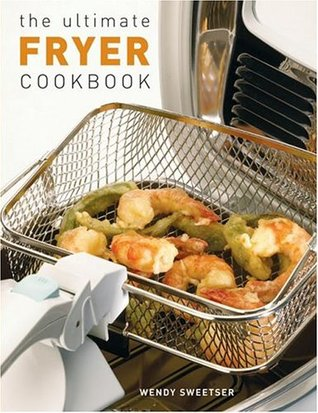 The Ultimate Fryer Cookbook by Wendy Sweetser