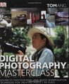 Digital Photography Masterclass: Advanced Photographic and Image Manipulation Techniques for Creating Perfect Pictures