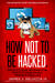 How Not to Be Hacked