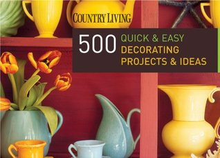 Country living 500 quick easy decorating projects for Country living 500 kitchen ideas book