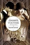 Goodbye, Tootsie: A 1920s Romantic Mystery