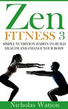 Zen Fitness 3: Simple Nutrition Habits to Build Health and Change Your Body