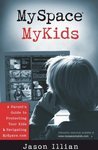 MySpace, MyKids: A Parent's Guide to Protecting Your Kids and Navigating Myspace.com