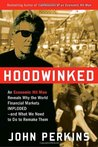 Hoodwinked: An Economic Hit Man Reveals Why the World Financial Markets Imploded & What We Need to Do to Save Them