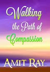 Walking the Path of Compassion by Amit Ray