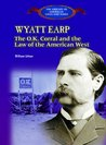 Wyatt Earp: The Ok Corral and the Law of the American West