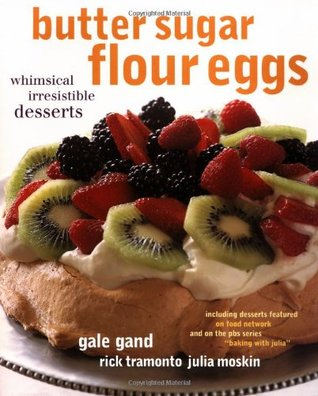 Butter Sugar Flour Eggs by Gale Gand