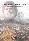 Shadows Over Iran: A personal account 1976-83