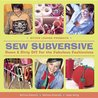 Sew Subversive: Down & Dirty DIY for the Fabulous Fashionista