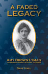 A Faded Legacy: Amy Brown Lyman and Mormon Women's Activism, 1872 - 1959