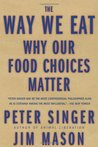 The Way We Eat: Why Our Food Choices Matter