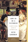 How to Be a Victorian: A Dawn-to-Dusk Guide to Victorian Life
