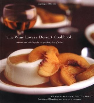 The Wine Lover's Dessert Cookbook: Recipes and Pairings for the Perfect Glass of Wine