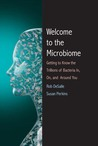 Welcome to the Microbiome: Getting to Know the Trillions of Bacteria and Other Microbes In, On, and Around You