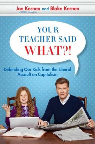 Your Teacher Said What?! by Joe Kernen