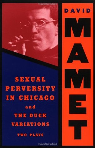 Sexual Perversity in Chicago & The Duck Variations by David Mamet