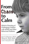 From Chaos to Calm: Effective Parenting for Challenging Children with ADHD other Behavioral Problems