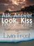 Ask, Answer, Look, Kiss