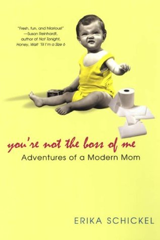 You're Not The Boss Of Me by Erika Schickel