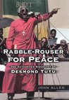 Rabble-Rouser for Peace: The Authorized Biography of Desmond Tutu