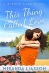 This Thing Called Love (Mirror Lake, #1)