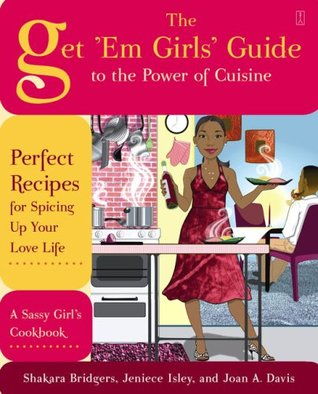 The Get 'Em Girls' Guide to the Power of Cuisine by Shakara Bridgers